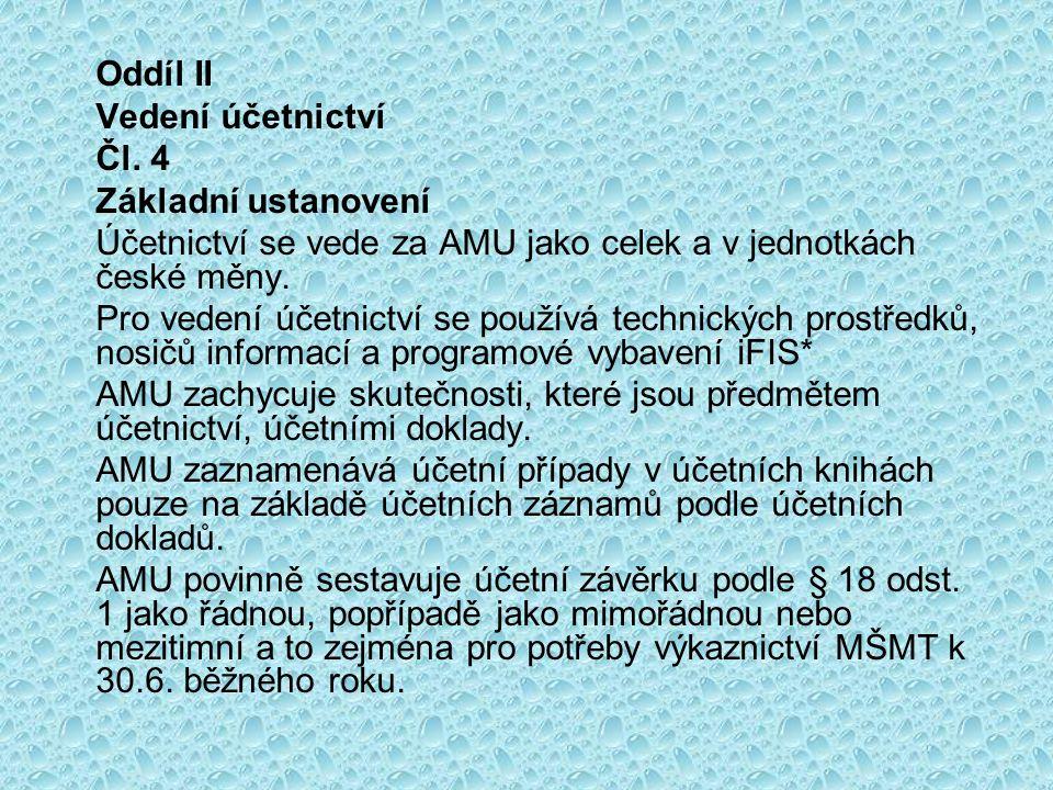Oddíl II Vedení účetnictví. Čl. 4. Základní ustanovení. Účetnictví se vede za AMU jako celek a v jednotkách české měny.