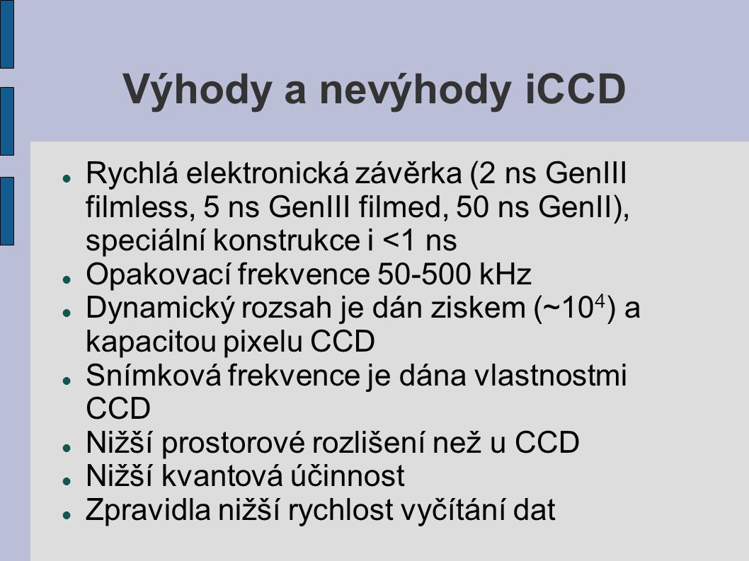 Výhody a nevýhody iCCD Rychlá elektronická závěrka (2 ns GenIII filmless, 5 ns GenIII filmed, 50 ns GenII), speciální konstrukce i <1 ns.