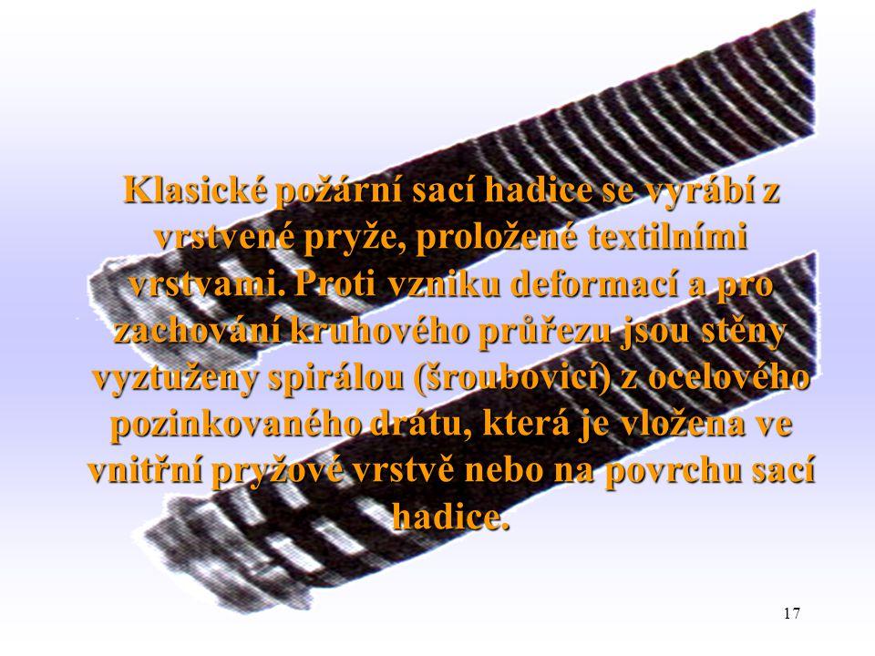Klasické požární sací hadice se vyrábí z vrstvené pryže, proložené textilními vrstvami.