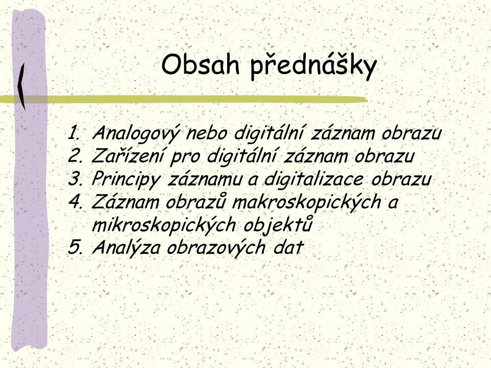 Obsah přednášky Analogový nebo digitální záznam obrazu