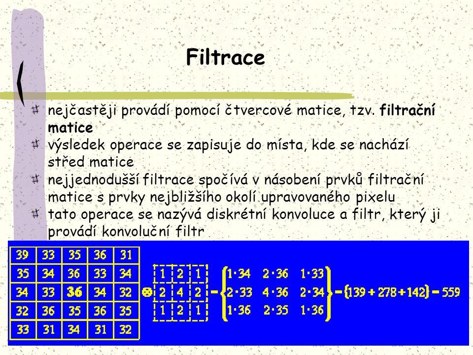 Filtrace nejčastěji provádí pomocí čtvercové matice, tzv. filtrační matice. výsledek operace se zapisuje do místa, kde se nachází střed matice.