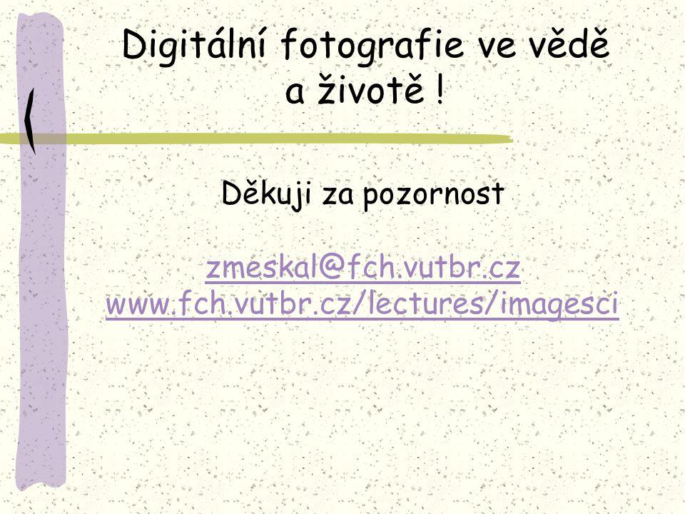 Digitální fotografie ve vědě a životě !