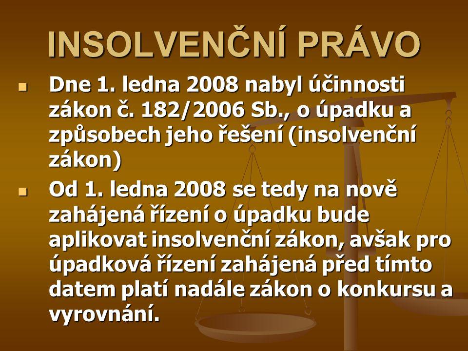 INSOLVENČNÍ PRÁVO Dne 1. ledna 2008 nabyl účinnosti zákon č. 182/2006 Sb., o úpadku a způsobech jeho řešení (insolvenční zákon)