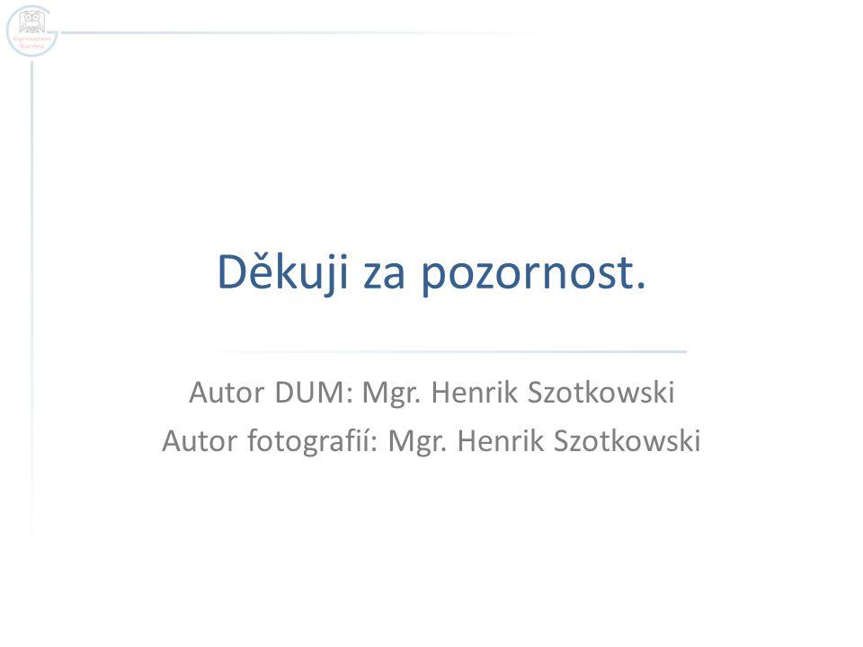 Děkuji za pozornost. Autor DUM: Mgr. Henrik Szotkowski