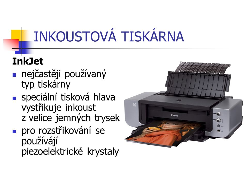 INKOUSTOVÁ TISKÁRNA InkJet nejčastěji používaný typ tiskárny