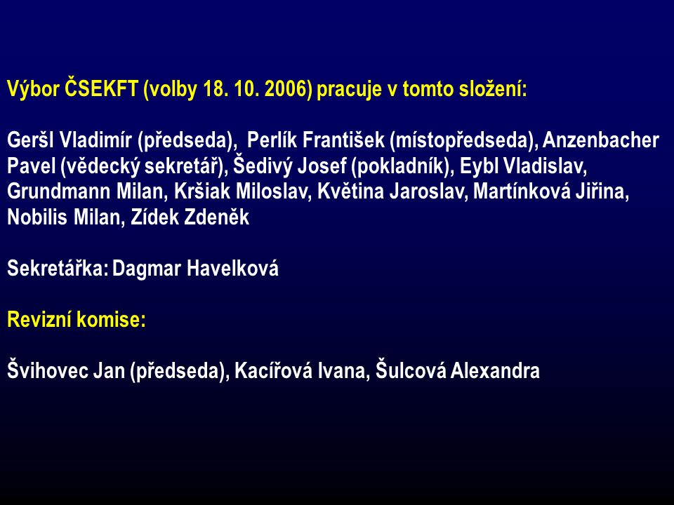 Výbor ČSEKFT (volby 18. 10. 2006) pracuje v tomto složení: