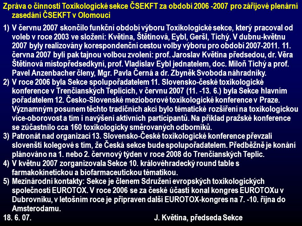 Zpráva o činnosti Toxikologické sekce ČSEKFT za období 2006 -2007 pro zářijové plenární zasedání ČSEKFT v Olomouci