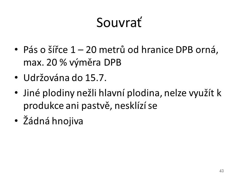 Souvrať Pás o šířce 1 – 20 metrů od hranice DPB orná, max. 20 % výměra DPB. Udržována do 15.7.