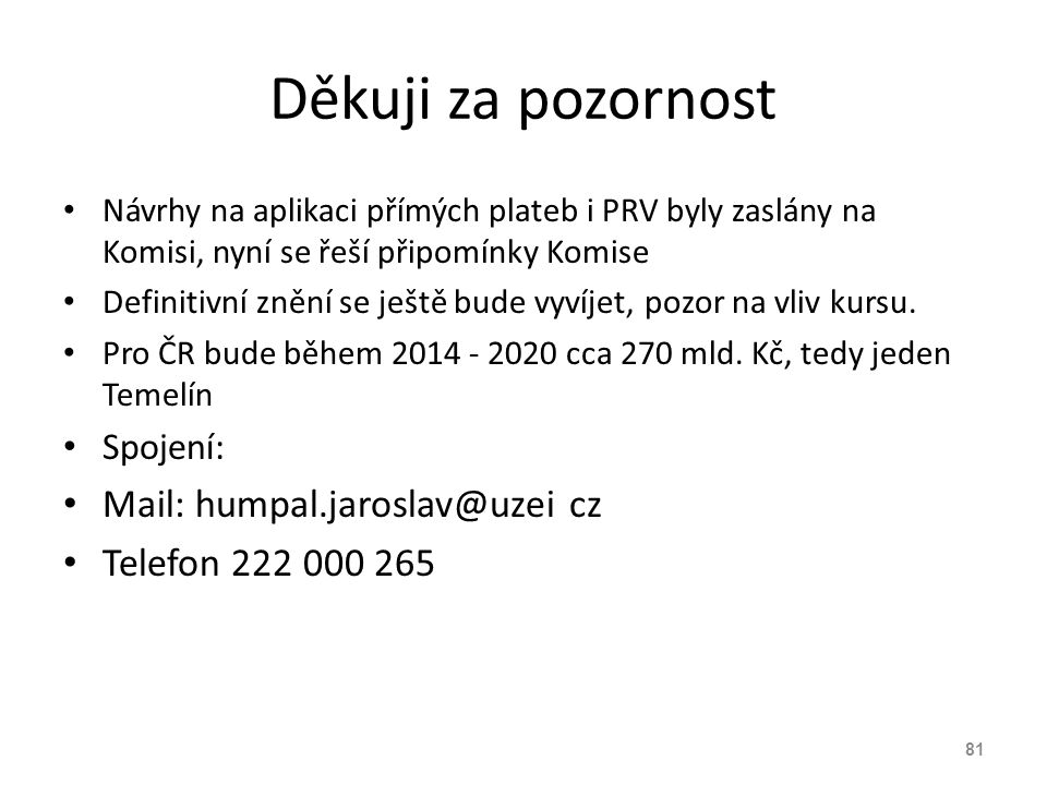 Děkuji za pozornost Mail: humpal.jaroslav@uzei cz Telefon 222 000 265