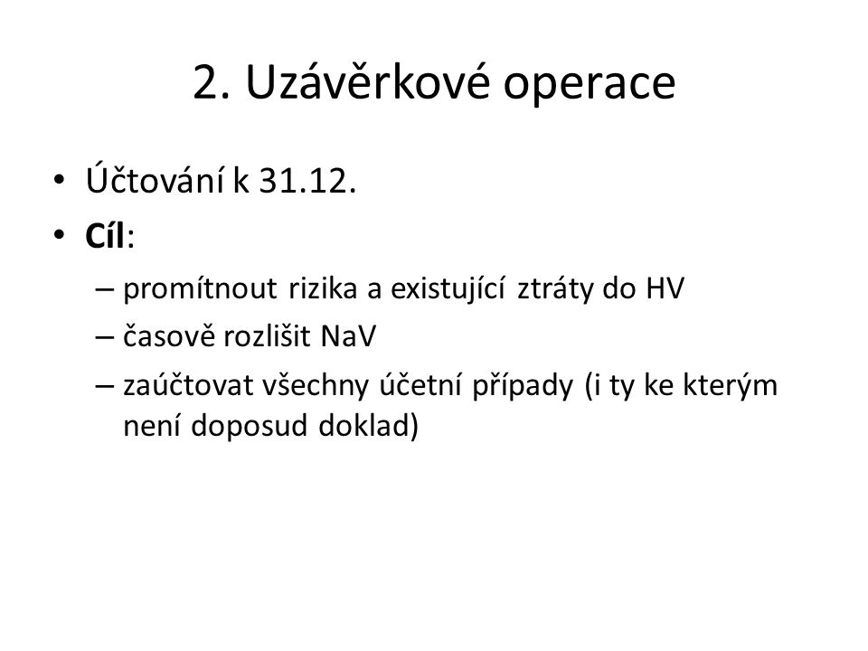 2. Uzávěrkové operace Účtování k 31.12. Cíl: