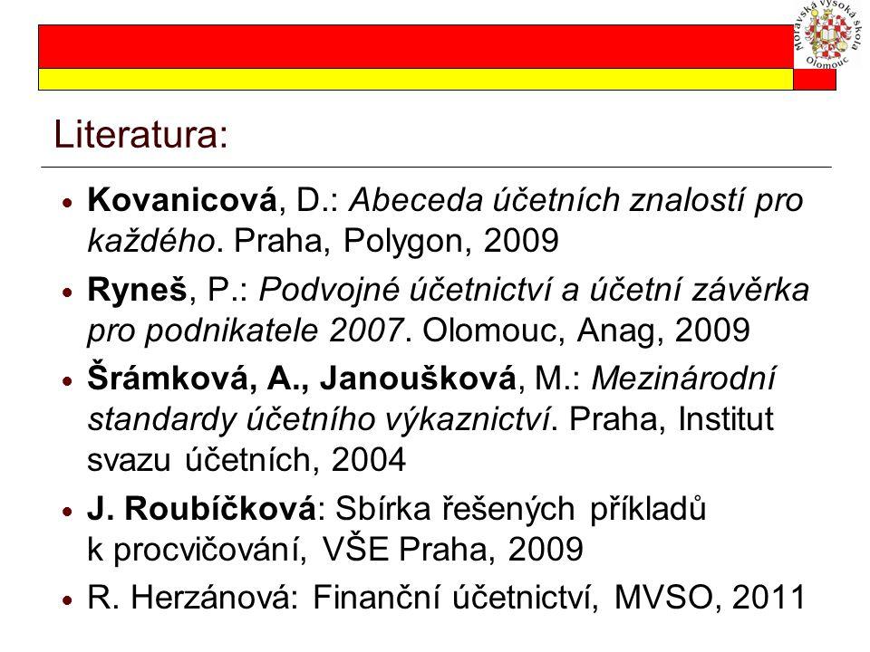 Literatura: Kovanicová, D.: Abeceda účetních znalostí pro každého. Praha, Polygon, 2009.
