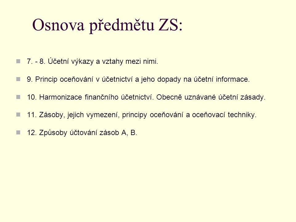 Osnova předmětu ZS: 7. - 8. Účetní výkazy a vztahy mezi nimi.