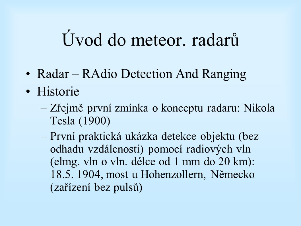 Úvod do meteor. radarů Radar – RAdio Detection And Ranging Historie