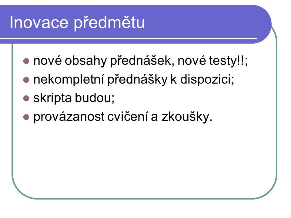 Inovace předmětu nové obsahy přednášek, nové testy!!;