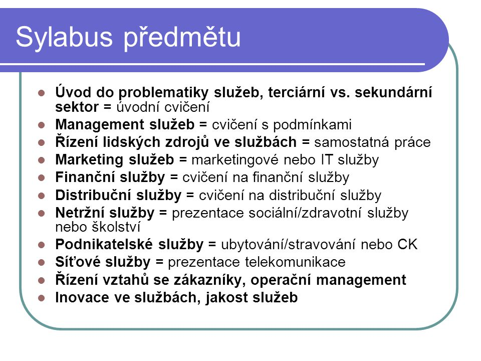 Sylabus předmětu Úvod do problematiky služeb, terciární vs. sekundární sektor = úvodní cvičení. Management služeb = cvičení s podmínkami.
