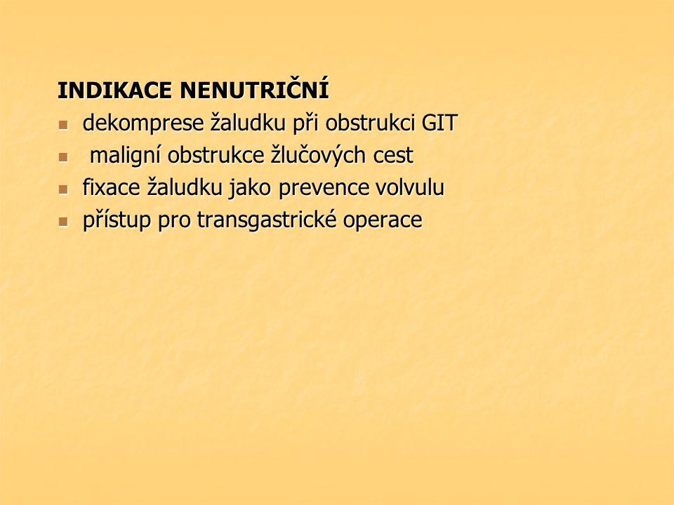 INDIKACE NENUTRIČNÍ dekomprese žaludku při obstrukci GIT. maligní obstrukce žlučových cest. fixace žaludku jako prevence volvulu.