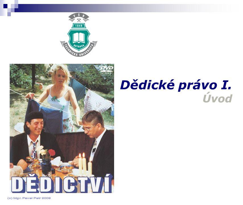 Dědické právo I. Úvod (c) Mgr. Pavel Petr 2009