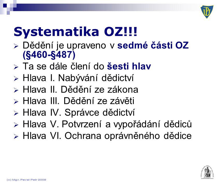 Systematika OZ!!! Dědění je upraveno v sedmé části OZ (§460-§487)