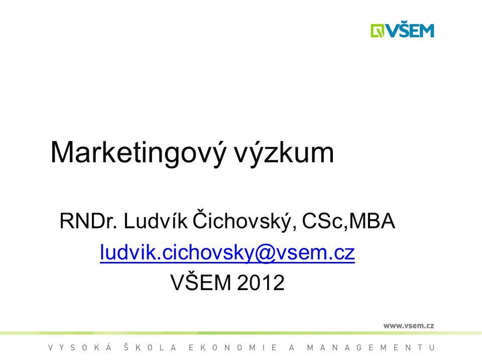 RNDr. Ludvík Čichovský, CSc,MBA ludvik.cichovsky@vsem.cz VŠEM 2012