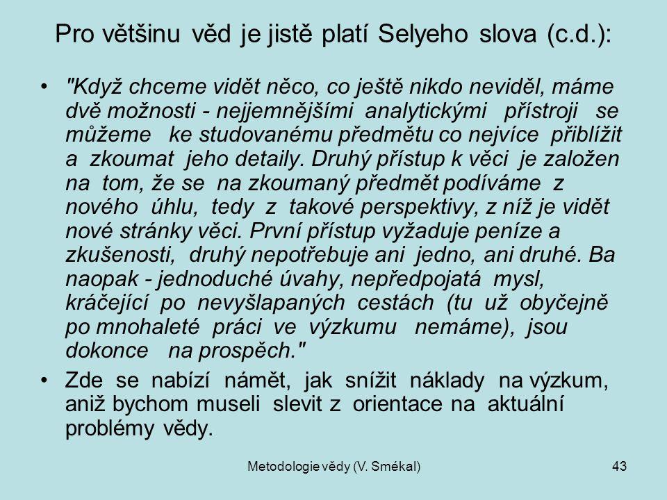 Pro většinu věd je jistě platí Selyeho slova (c.d.):