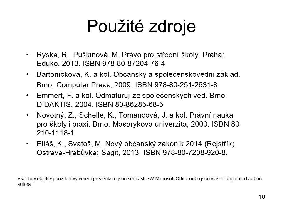 Použité zdroje Ryska, R., Puškinová, M. Právo pro střední školy. Praha: Eduko, 2013. ISBN 978-80-87204-76-4.