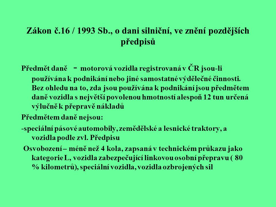Zákon č.16 / 1993 Sb., o dani silniční, ve znění pozdějších předpisů