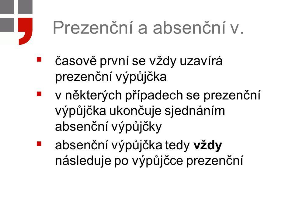 Prezenční a absenční v. časově první se vždy uzavírá prezenční výpůjčka.