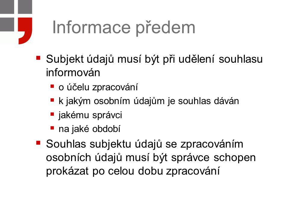 Informace předem Subjekt údajů musí být při udělení souhlasu informován. o účelu zpracování. k jakým osobním údajům je souhlas dáván.