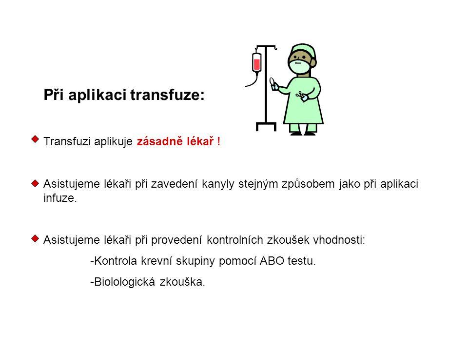 Při aplikaci transfuze: