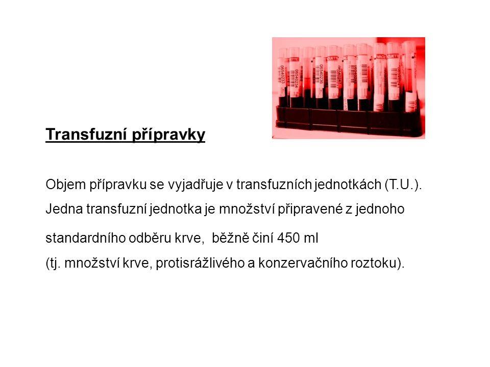 Transfuzní přípravky Objem přípravku se vyjadřuje v transfuzních jednotkách (T.U.). Jedna transfuzní jednotka je množství připravené z jednoho.