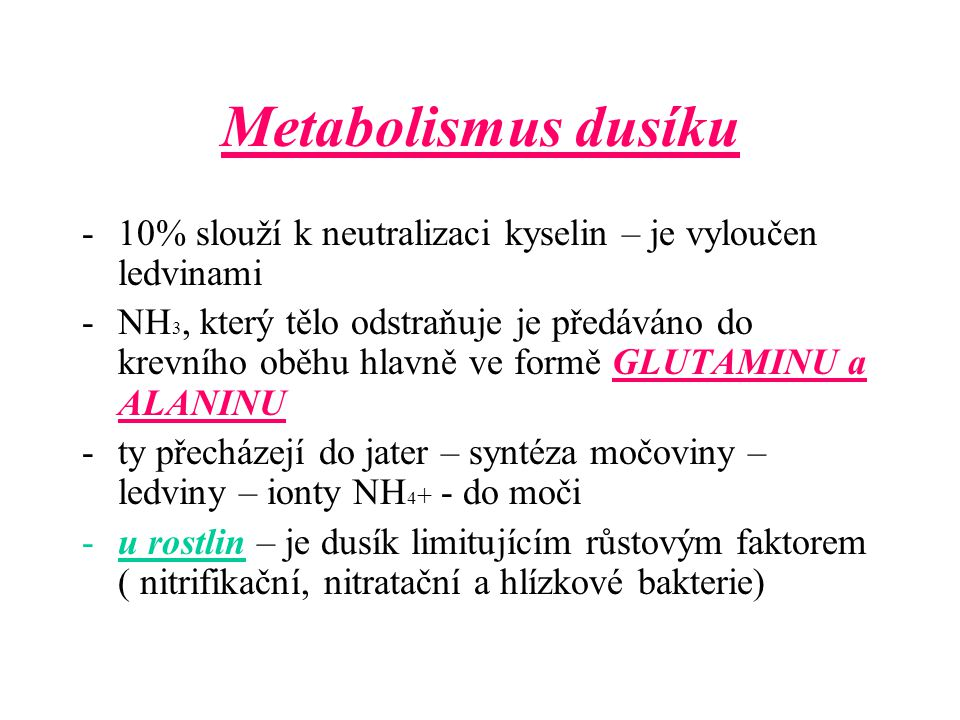 Metabolismus dusíku 10% slouží k neutralizaci kyselin – je vyloučen ledvinami.