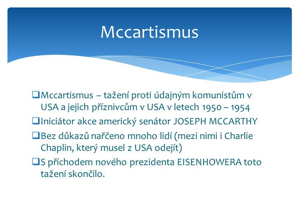 Mccartismus Mccartismus – tažení proti údajným komunistům v USA a jejich příznivcům v USA v letech 1950 – 1954.