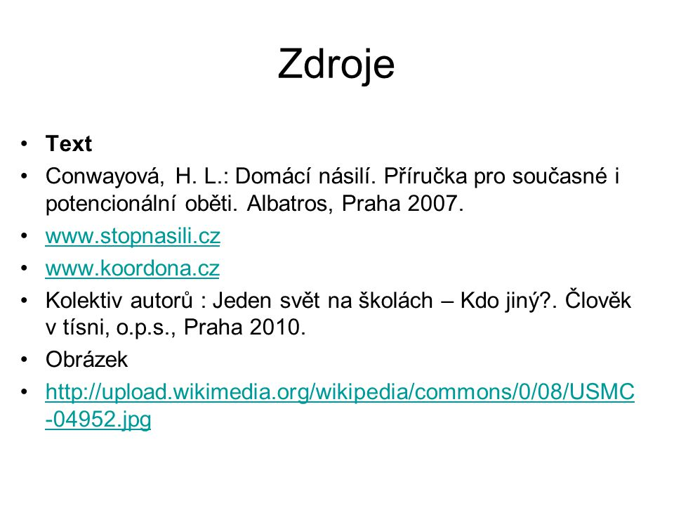 Zdroje Text. Conwayová, H. L.: Domácí násilí. Příručka pro současné i potencionální oběti. Albatros, Praha 2007.