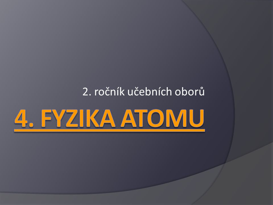 2. ročník učebních oborů 4. Fyzika atomu