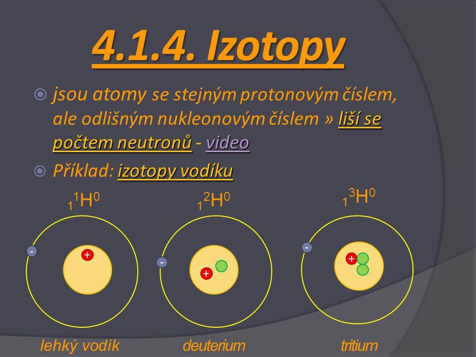 4.1.4. Izotopy jsou atomy se stejným protonovým číslem, ale odlišným nukleonovým číslem » liší se počtem neutronů - video.