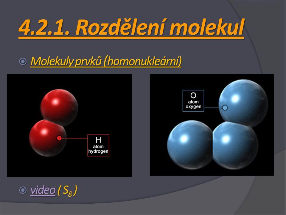 4.2.1. Rozdělení molekul Molekuly prvků (homonukleární) video ( S8 )