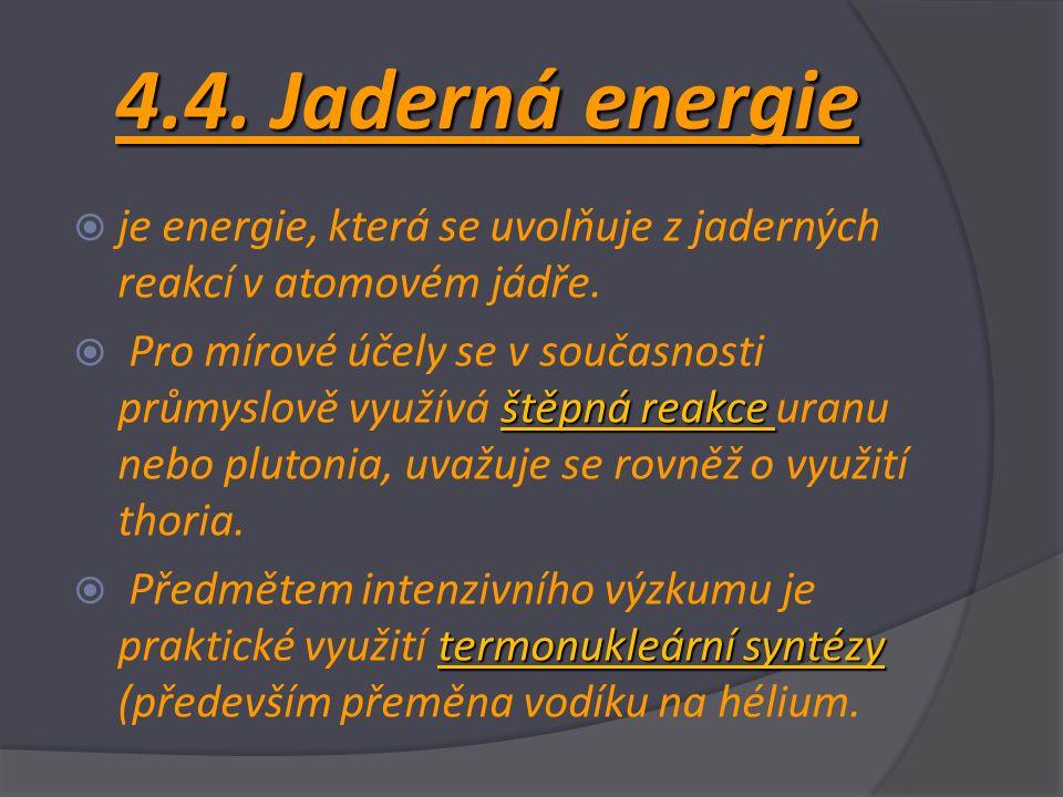 4.4. Jaderná energie je energie, která se uvolňuje z jaderných reakcí v atomovém jádře.