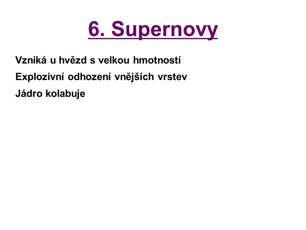 6. Supernovy Vzniká u hvězd s velkou hmotností