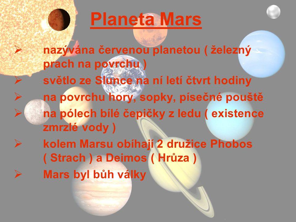 Planeta Mars nazývána červenou planetou ( železný prach na povrchu )