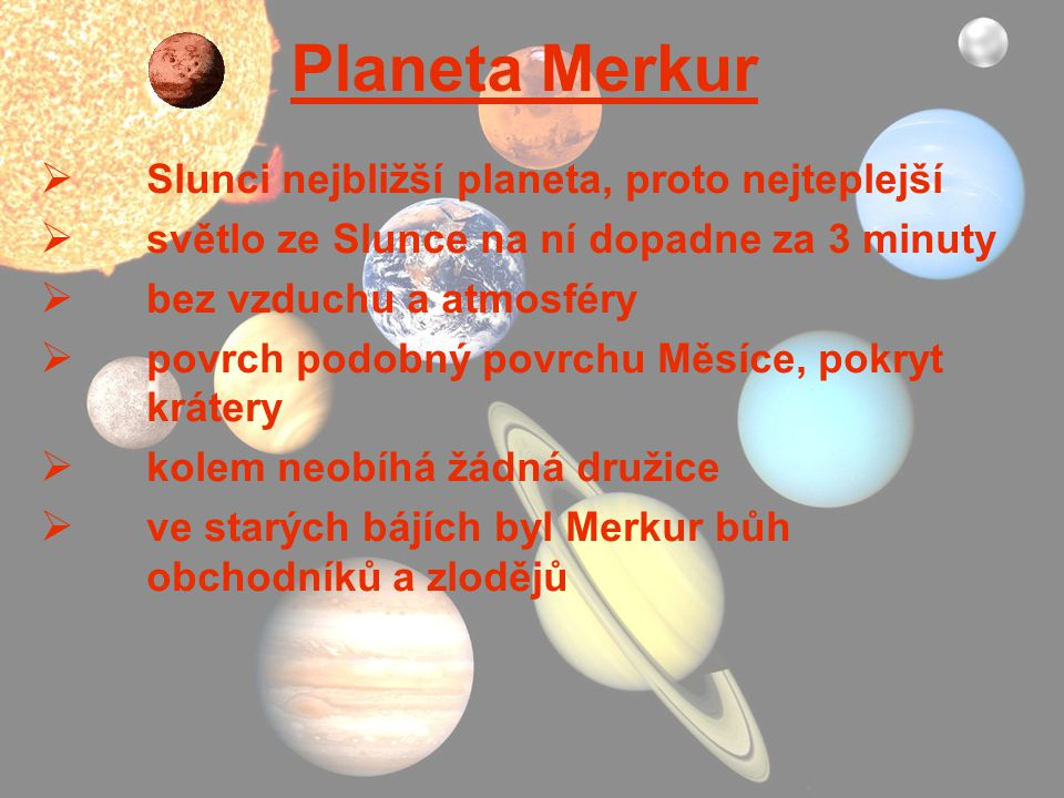 Planeta Merkur Slunci nejbližší planeta, proto nejteplejší