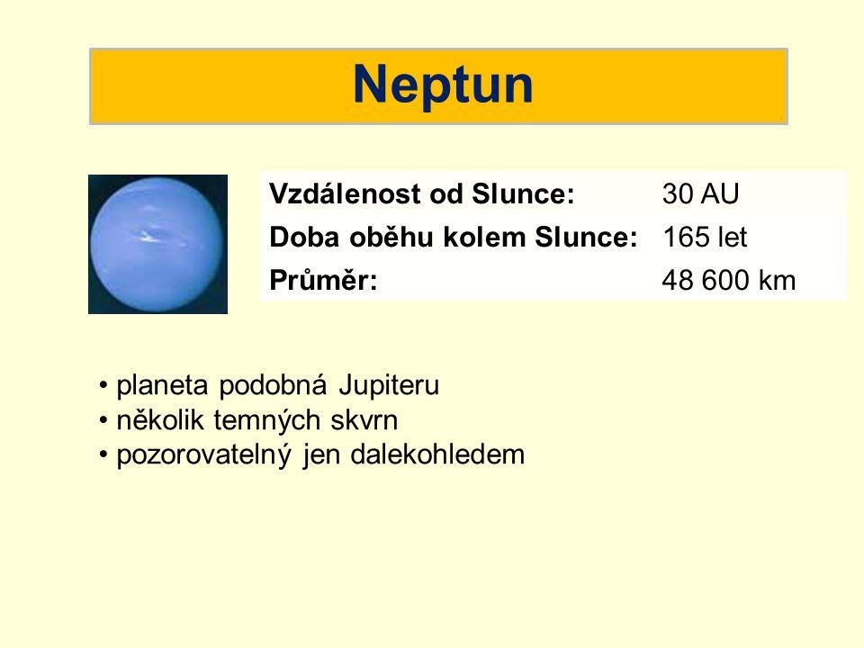 Neptun Vzdálenost od Slunce: 30 AU Doba oběhu kolem Slunce: 165 let