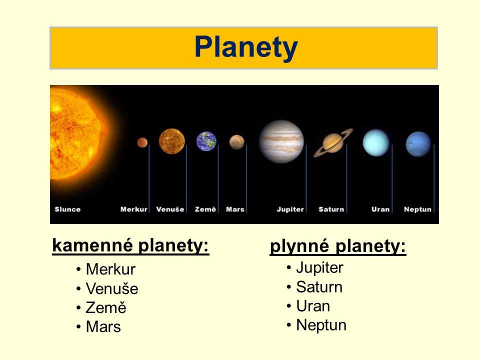 Planety kamenné planety: plynné planety: Jupiter Merkur Saturn Venuše