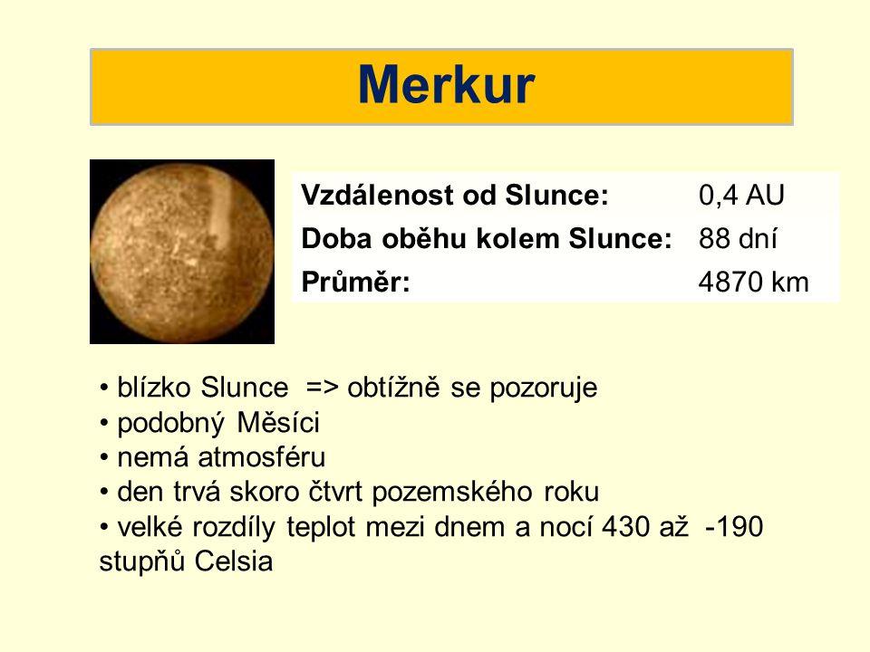 Merkur Vzdálenost od Slunce: 0,4 AU Doba oběhu kolem Slunce: 88 dní