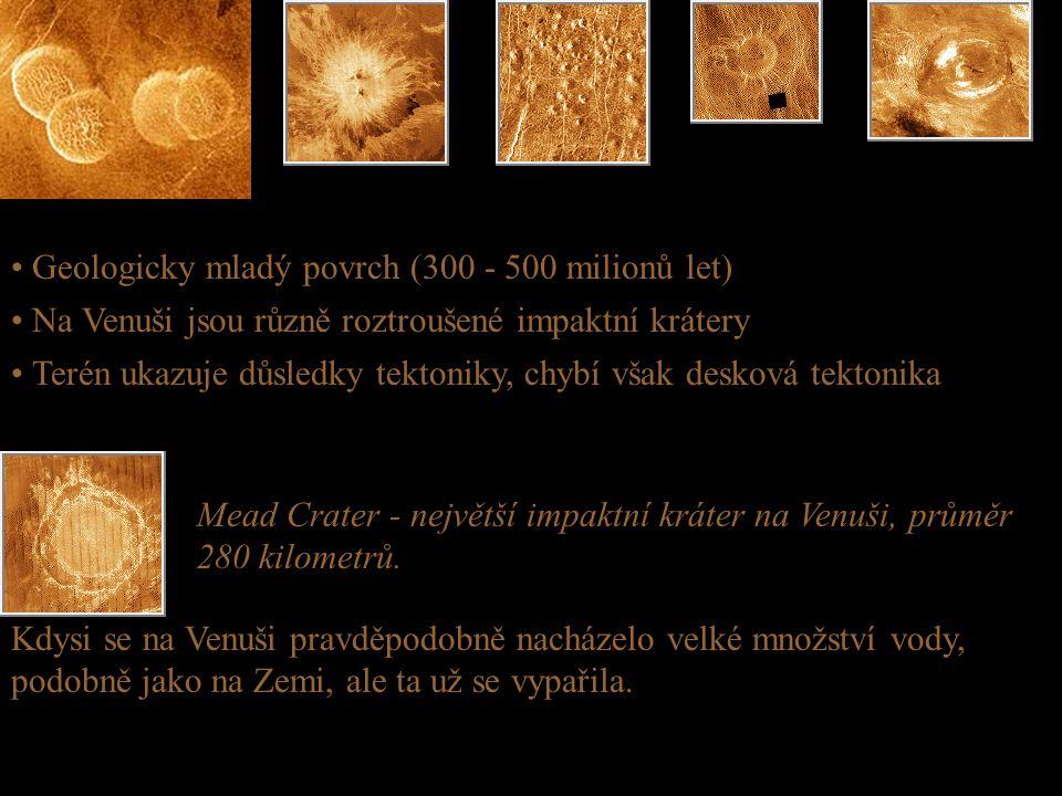 • Geologicky mladý povrch (300 - 500 milionů let)