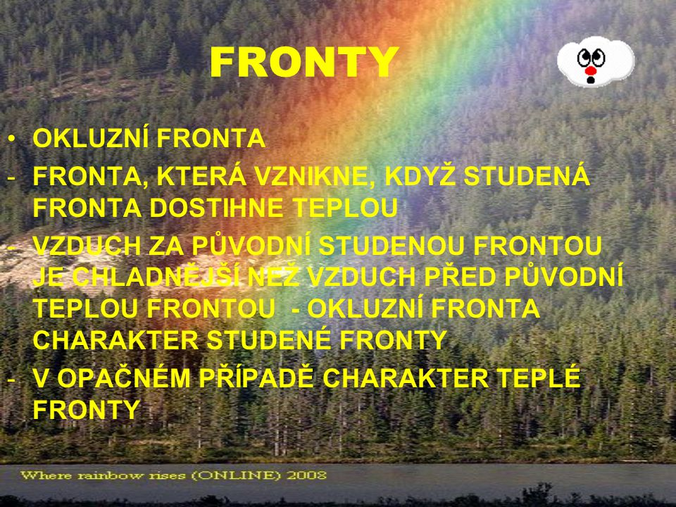 FRONTY OKLUZNÍ FRONTA. FRONTA, KTERÁ VZNIKNE, KDYŽ STUDENÁ FRONTA DOSTIHNE TEPLOU.