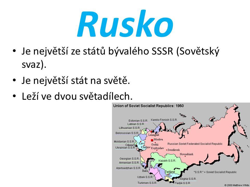 Rusko Je největší ze států bývalého SSSR (Sovětský svaz).