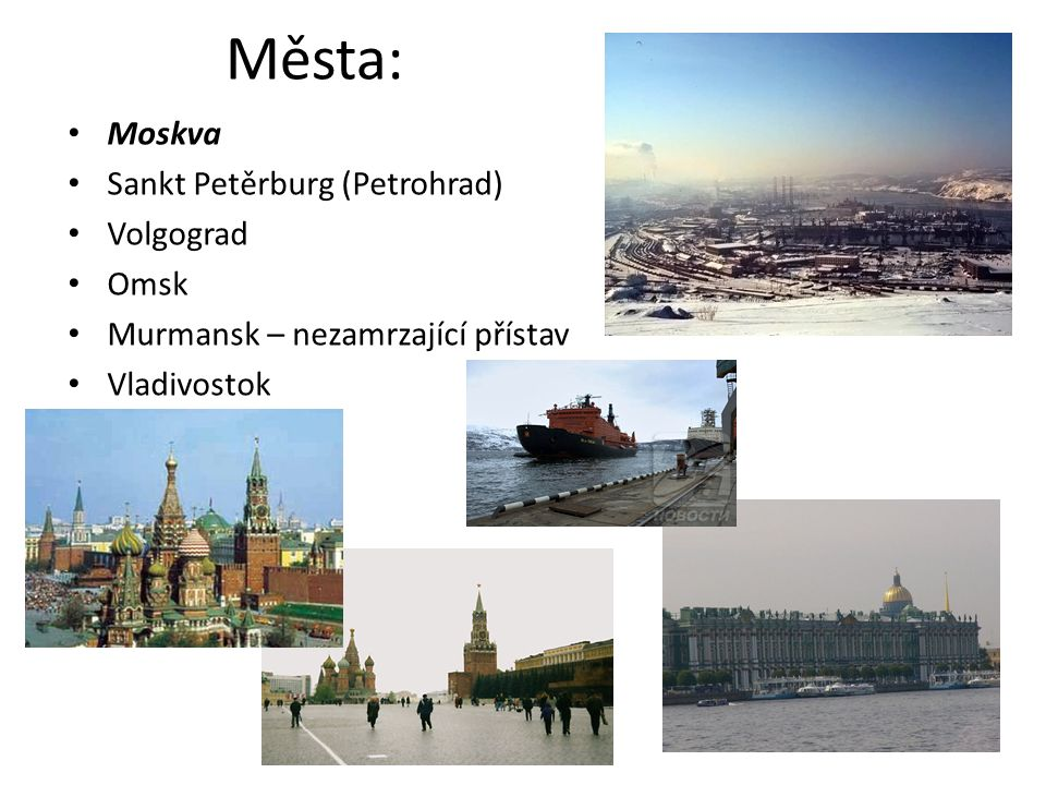 Města: Moskva Sankt Petěrburg (Petrohrad) Volgograd Omsk