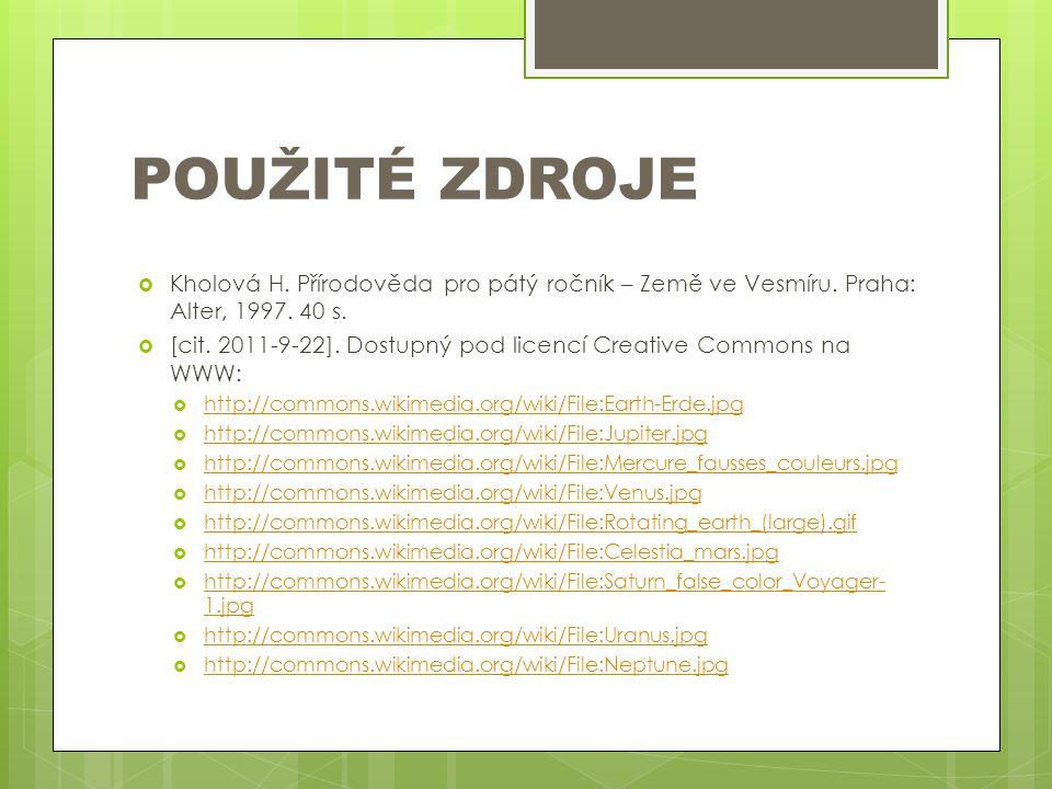 POUŽITÉ ZDROJE Kholová H. Přírodověda pro pátý ročník – Země ve Vesmíru. Praha: Alter, 1997. 40 s.