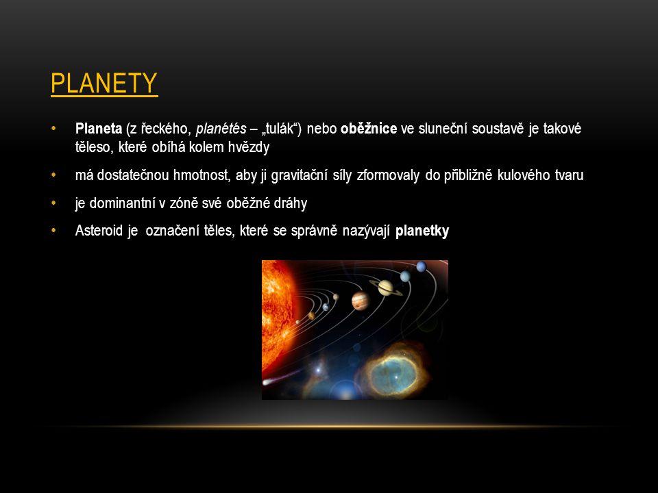 """Planety Planeta (z řeckého, planétés – """"tulák ) nebo oběžnice ve sluneční soustavě je takové těleso, které obíhá kolem hvězdy."""