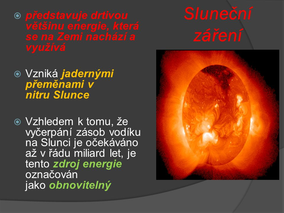 Sluneční záření představuje drtivou většinu energie, která se na Zemi nachází a využívá. Vzniká jadernými přeměnami v nitru Slunce.